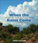 When the Rains Come: A Naturalist's Year in the Sonoran Desert