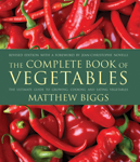 The Complete Book of Vegetables:  The Ultimate Guide to Growing, Cooking, and Ea