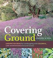 Covering Ground: Unexpected Ideas for Landscaping with Colorful, Low–Maintenance