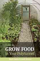 How to Grow Food in your Polytunnel all Year Round
