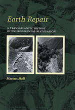 Earth Repair: A Transatlantic History of Environmental Restoration