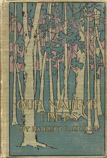 Our Native Trees and How to Identify Them:  A Popular Study of Their Habits and