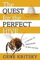 The Quest for the Perfect Hive: A History of Innovation in Bee Culture