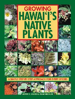 Growing Hawaii's Native Plants:  A Simple Step–By–Step Approach for Every Specie