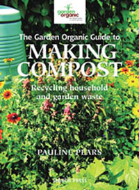 The Garden Organic Guide to Making Compost:  Recycling Household and Garden Wast