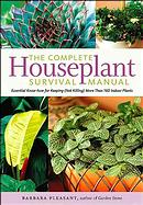 The Complete Houseplant Survival Manual:  Essential Know-How for Keeping (Not Ki
