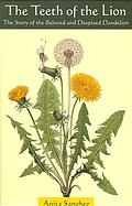 The Story of the Beloved and Despised Dandelion