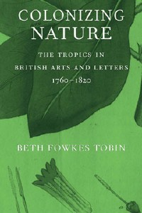 Colonizing Nature: The Tropics in British Arts and Letters 1760–1820
