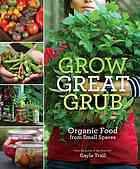 Grow Great Grub: Organic Food from Small Places