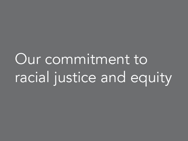 Our commitment to racial justice and equity